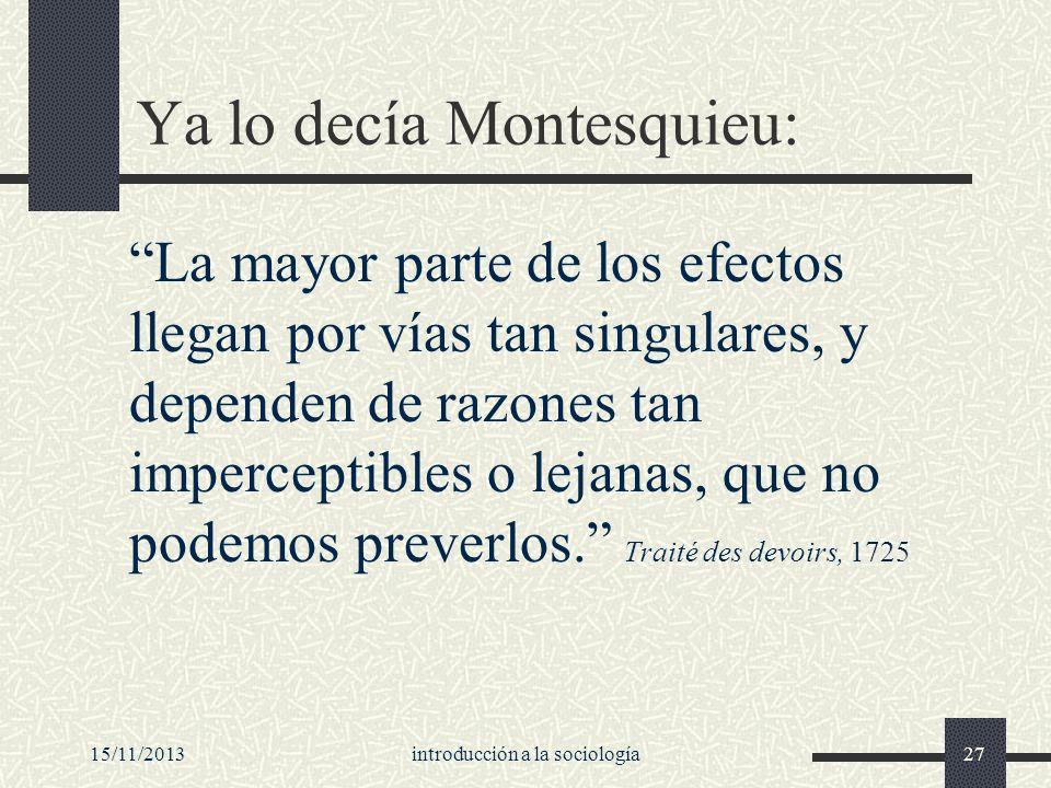 15/11/2013introducción a la sociología27 Ya lo decía Montesquieu: La mayor parte de los efectos llegan por vías tan singulares, y dependen de razones