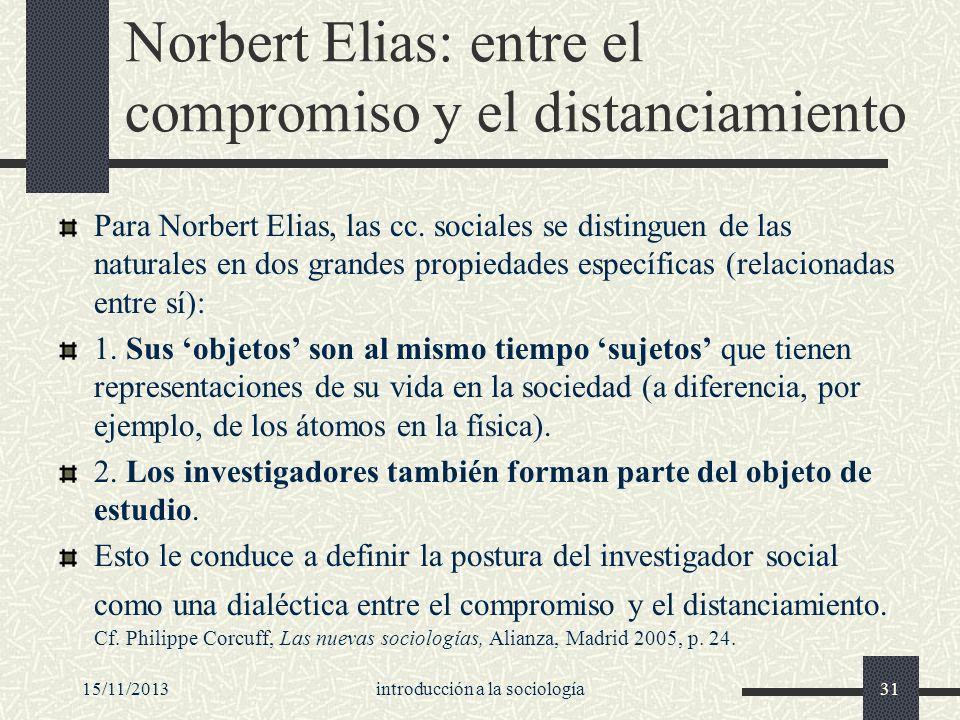 15/11/2013introducción a la sociología31 Norbert Elias: entre el compromiso y el distanciamiento Para Norbert Elias, las cc. sociales se distinguen de