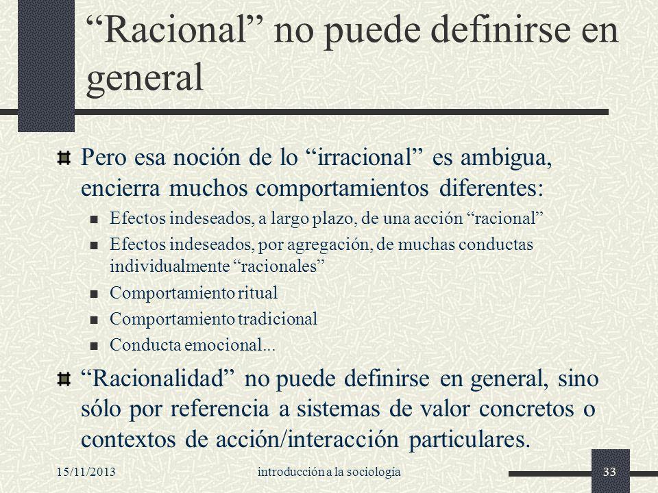15/11/2013introducción a la sociología33 Racional no puede definirse en general Pero esa noción de lo irracional es ambigua, encierra muchos comportam