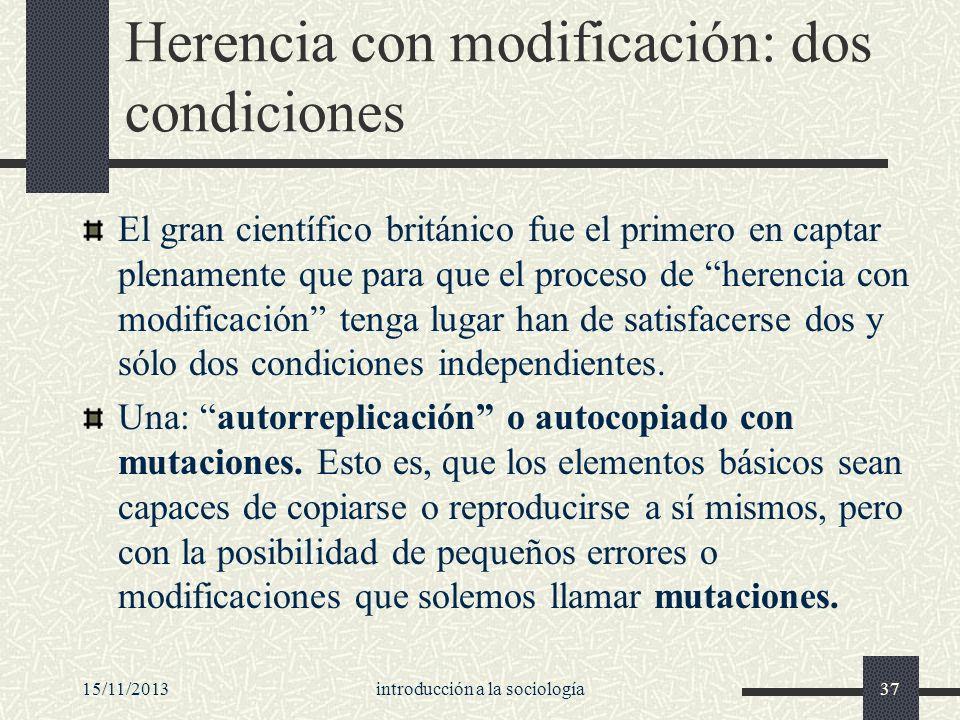 15/11/2013introducción a la sociología37 Herencia con modificación: dos condiciones El gran científico británico fue el primero en captar plenamente q