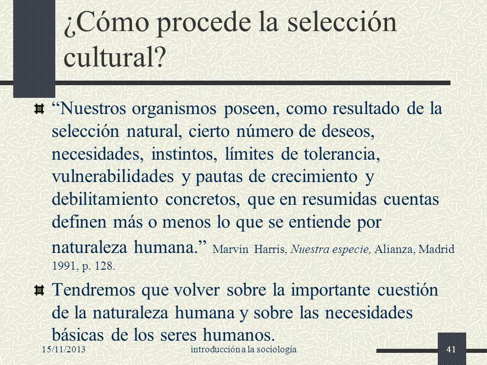 15/11/2013introducción a la sociología41 ¿Cómo procede la selección cultural? Nuestros organismos poseen, como resultado de la selección natural, cier