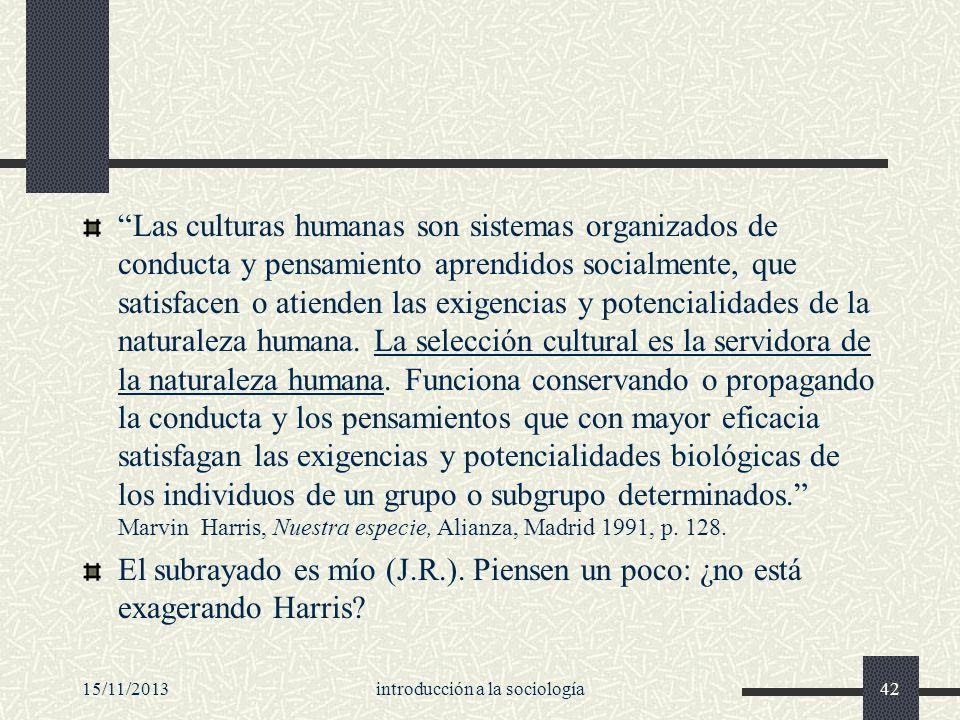 15/11/2013introducción a la sociología42 Las culturas humanas son sistemas organizados de conducta y pensamiento aprendidos socialmente, que satisface