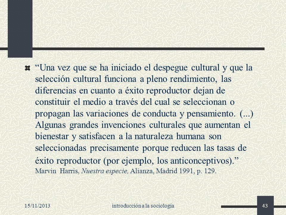 15/11/2013introducción a la sociología43 Una vez que se ha iniciado el despegue cultural y que la selección cultural funciona a pleno rendimiento, las