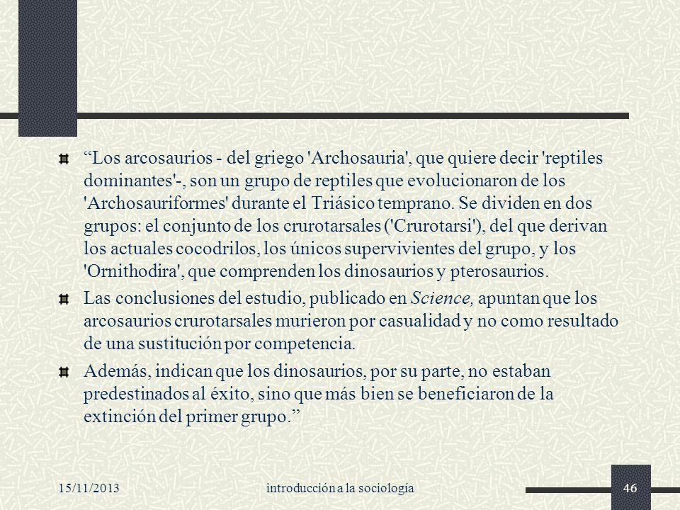 15/11/2013introducción a la sociología46 Los arcosaurios - del griego 'Archosauria', que quiere decir 'reptiles dominantes'-, son un grupo de reptiles