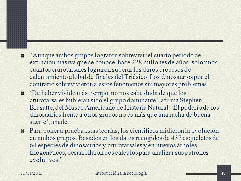 15/11/2013introducción a la sociología47 Aunque ambos grupos lograron sobrevivir el cuarto periodo de extinción masiva que se conoce, hace 228 millone