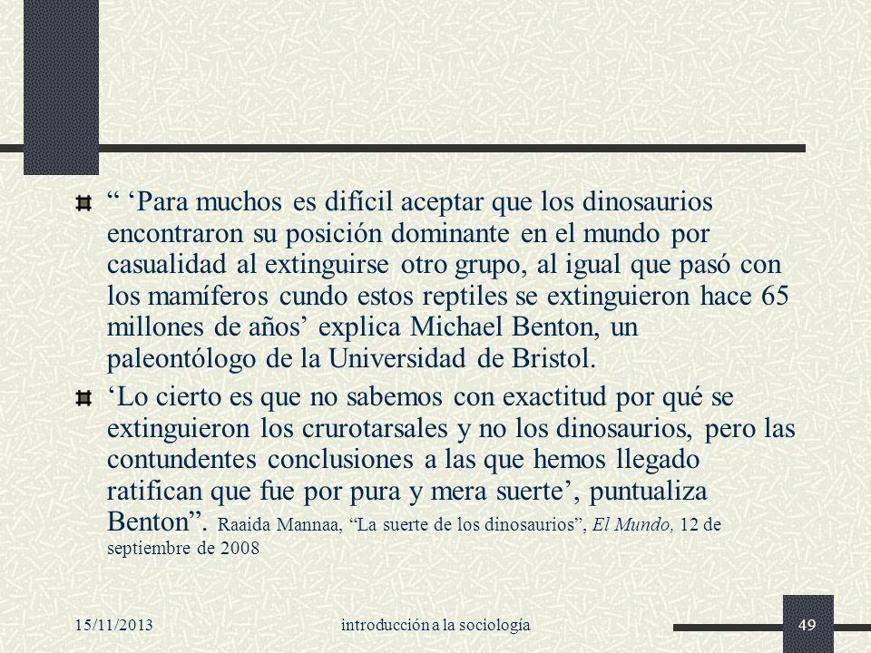 15/11/2013introducción a la sociología49 Para muchos es difícil aceptar que los dinosaurios encontraron su posición dominante en el mundo por casualid