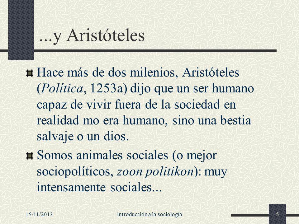 15/11/2013introducción a la sociología5...y Aristóteles Hace más de dos milenios, Aristóteles (Política, 1253a) dijo que un ser humano capaz de vivir