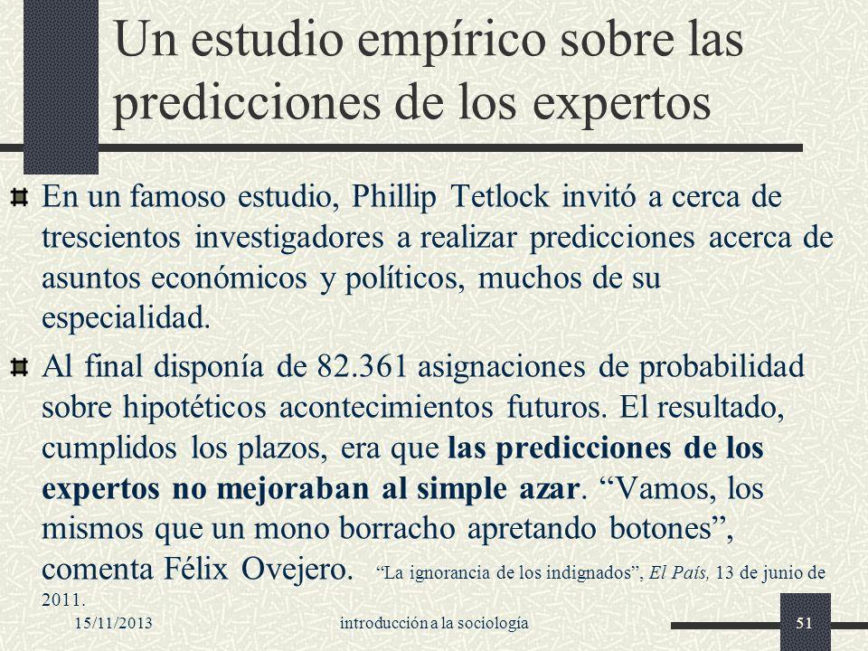 Un estudio empírico sobre las predicciones de los expertos En un famoso estudio, Phillip Tetlock invitó a cerca de trescientos investigadores a realiz