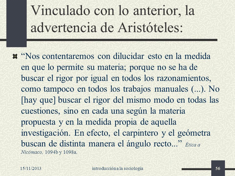 15/11/2013introducción a la sociología56 Vinculado con lo anterior, la advertencia de Aristóteles: Nos contentaremos con dilucidar esto en la medida e