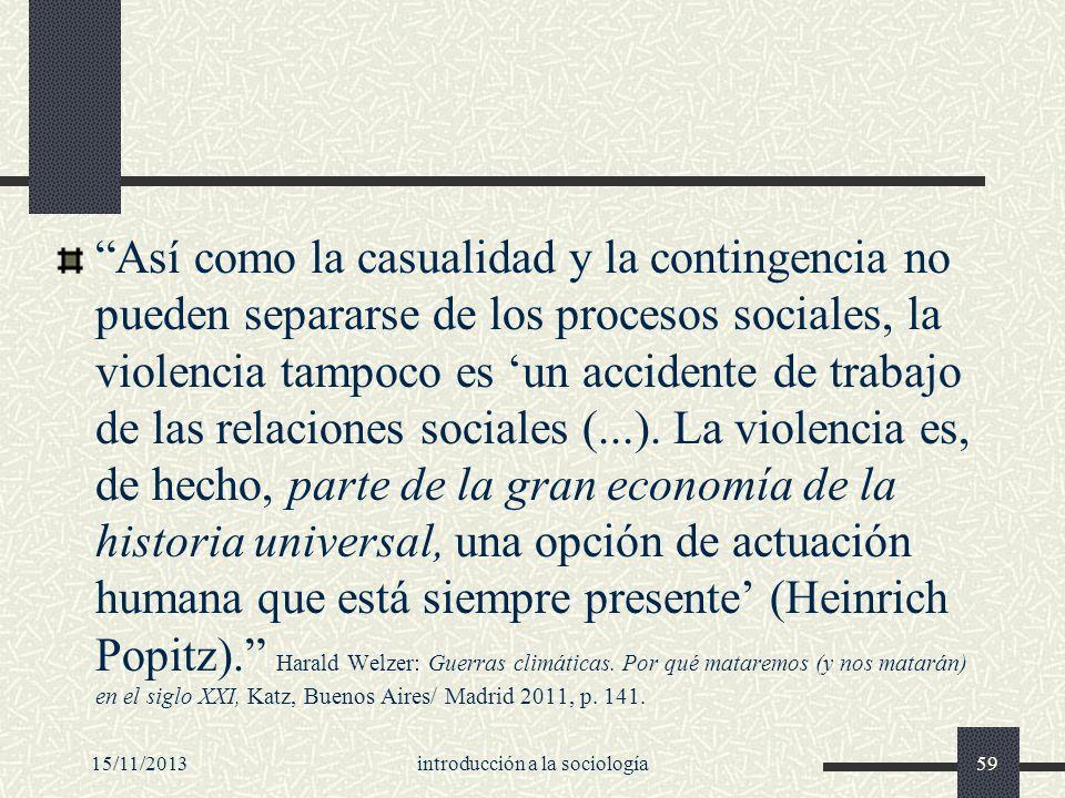 15/11/2013introducción a la sociología59 Así como la casualidad y la contingencia no pueden separarse de los procesos sociales, la violencia tampoco e