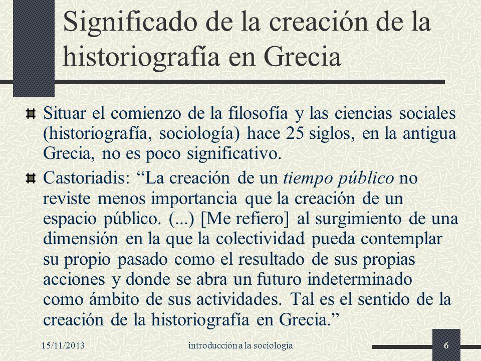 15/11/2013introducción a la sociología6 Significado de la creación de la historiografía en Grecia Situar el comienzo de la filosofía y las ciencias so