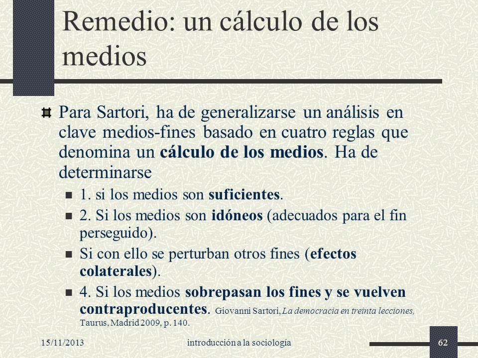 15/11/2013introducción a la sociología62 Remedio: un cálculo de los medios Para Sartori, ha de generalizarse un análisis en clave medios-fines basado