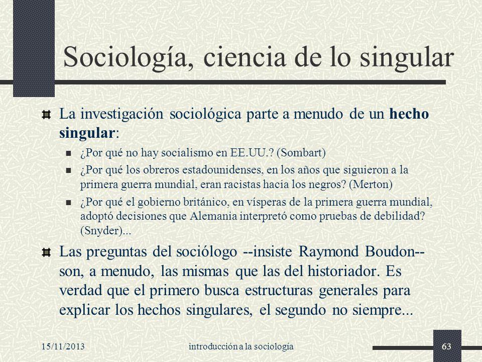 15/11/2013introducción a la sociología63 Sociología, ciencia de lo singular La investigación sociológica parte a menudo de un hecho singular: ¿Por qué