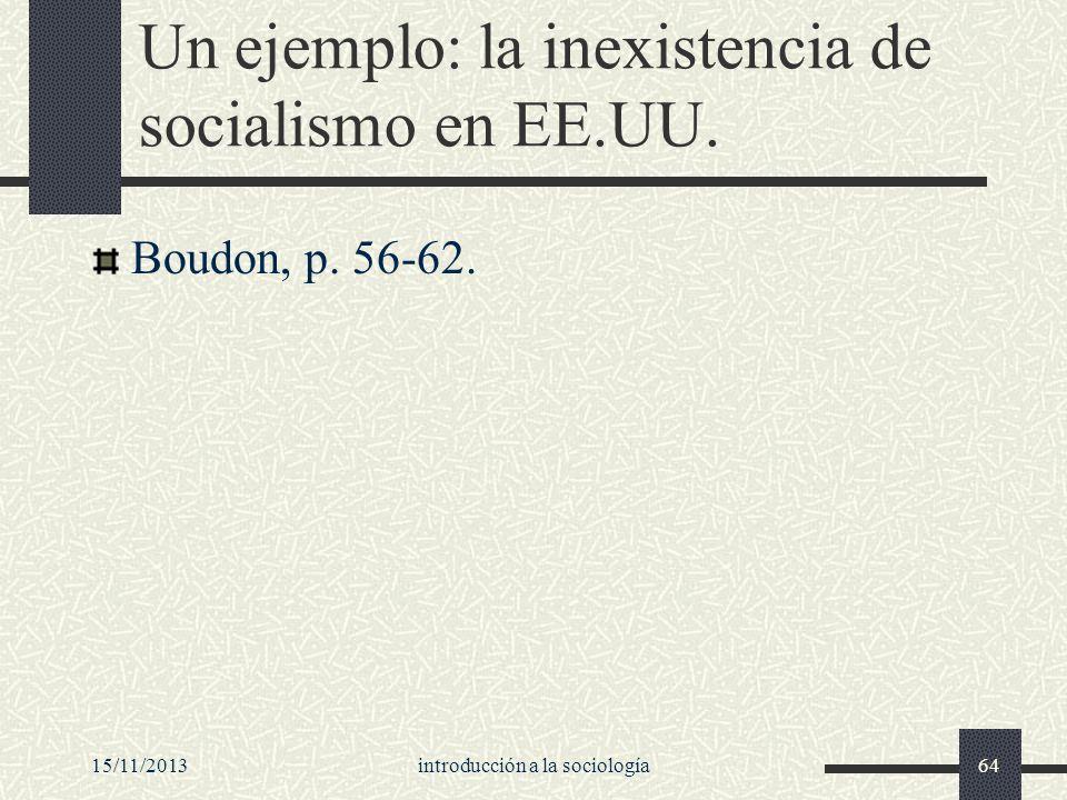 15/11/2013introducción a la sociología64 Un ejemplo: la inexistencia de socialismo en EE.UU. Boudon, p. 56-62.