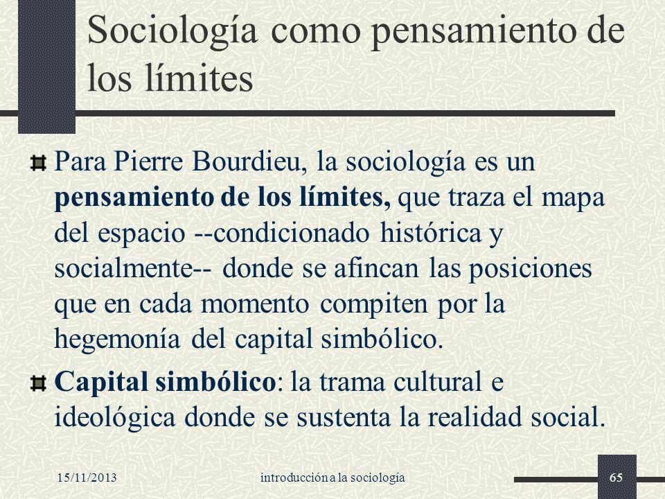 15/11/2013introducción a la sociología65 Sociología como pensamiento de los límites Para Pierre Bourdieu, la sociología es un pensamiento de los límit