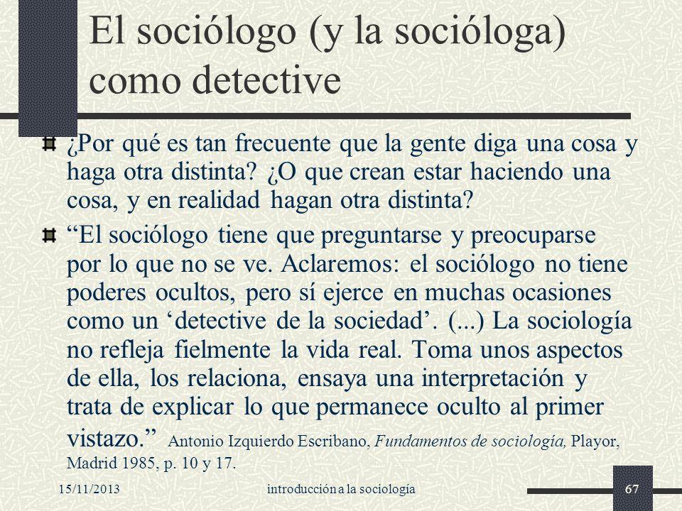 15/11/2013introducción a la sociología67 El sociólogo (y la socióloga) como detective ¿Por qué es tan frecuente que la gente diga una cosa y haga otra