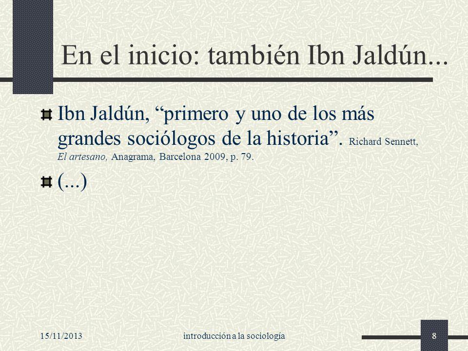 15/11/2013introducción a la sociología8 En el inicio: también Ibn Jaldún... Ibn Jaldún, primero y uno de los más grandes sociólogos de la historia. Ri