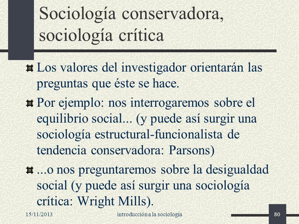 15/11/2013introducción a la sociología80 Sociología conservadora, sociología crítica Los valores del investigador orientarán las preguntas que éste se