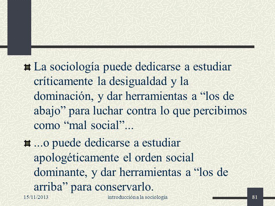 15/11/2013introducción a la sociología81 La sociología puede dedicarse a estudiar críticamente la desigualdad y la dominación, y dar herramientas a lo