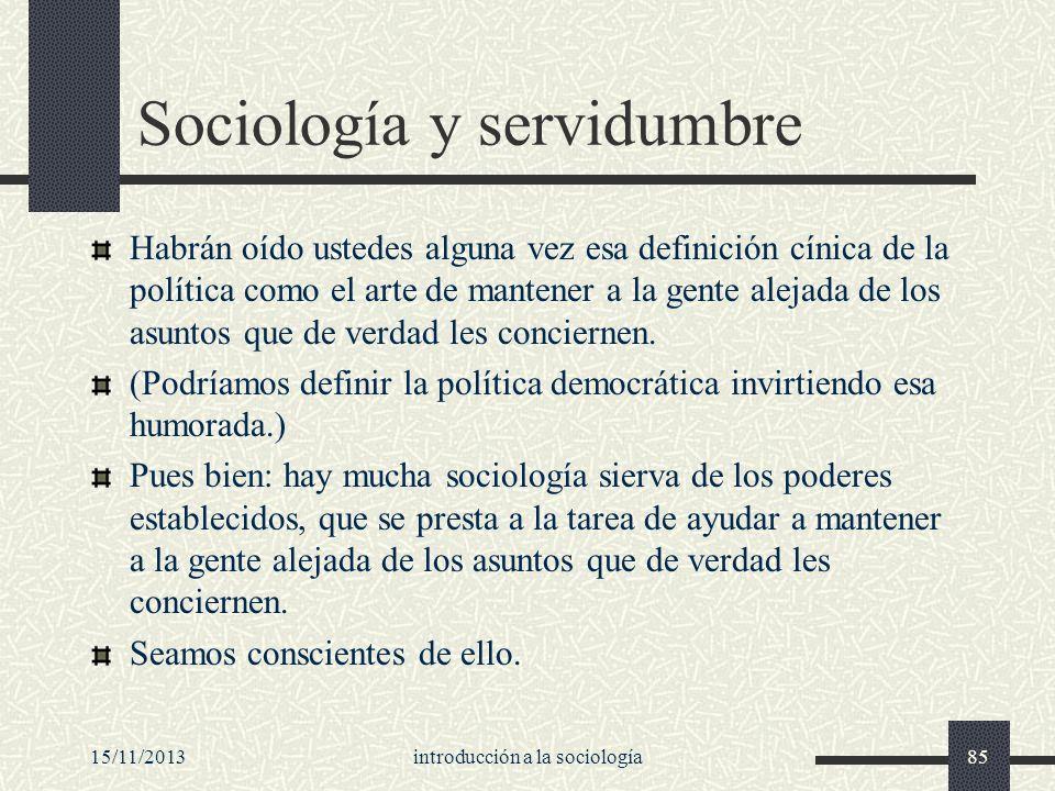 15/11/2013introducción a la sociología85 Sociología y servidumbre Habrán oído ustedes alguna vez esa definición cínica de la política como el arte de
