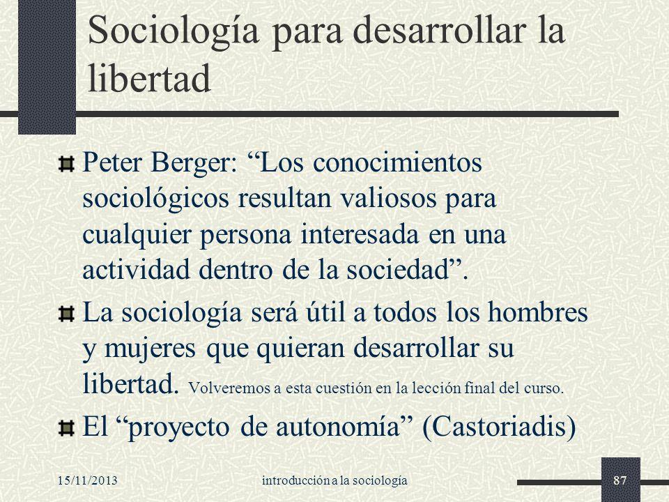 15/11/2013introducción a la sociología87 Sociología para desarrollar la libertad Peter Berger: Los conocimientos sociológicos resultan valiosos para c
