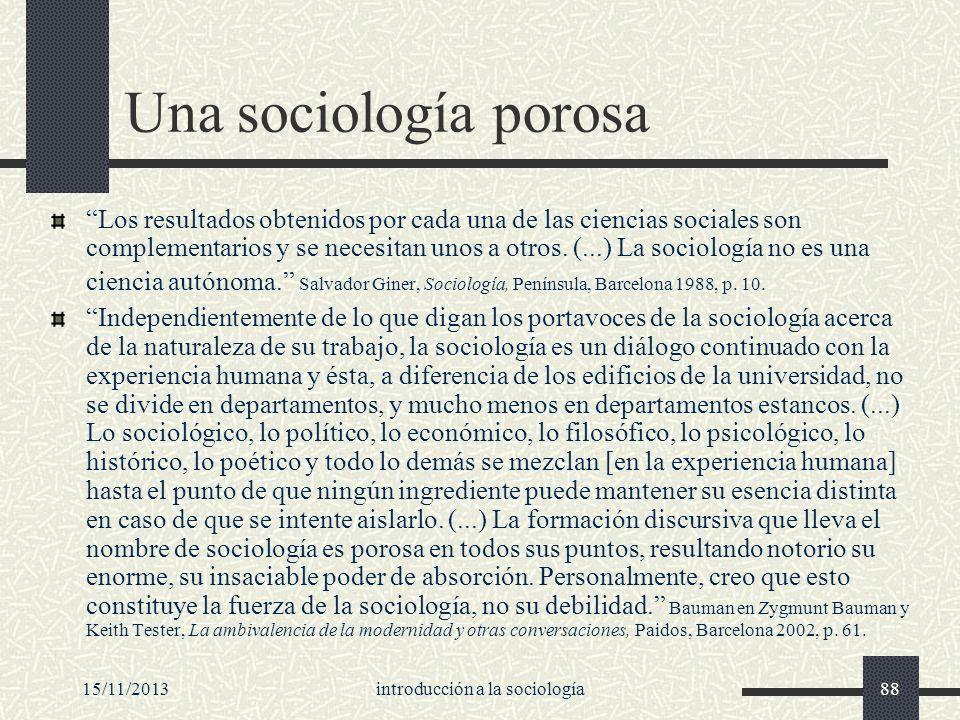 15/11/2013introducción a la sociología88 Una sociología porosa Los resultados obtenidos por cada una de las ciencias sociales son complementarios y se