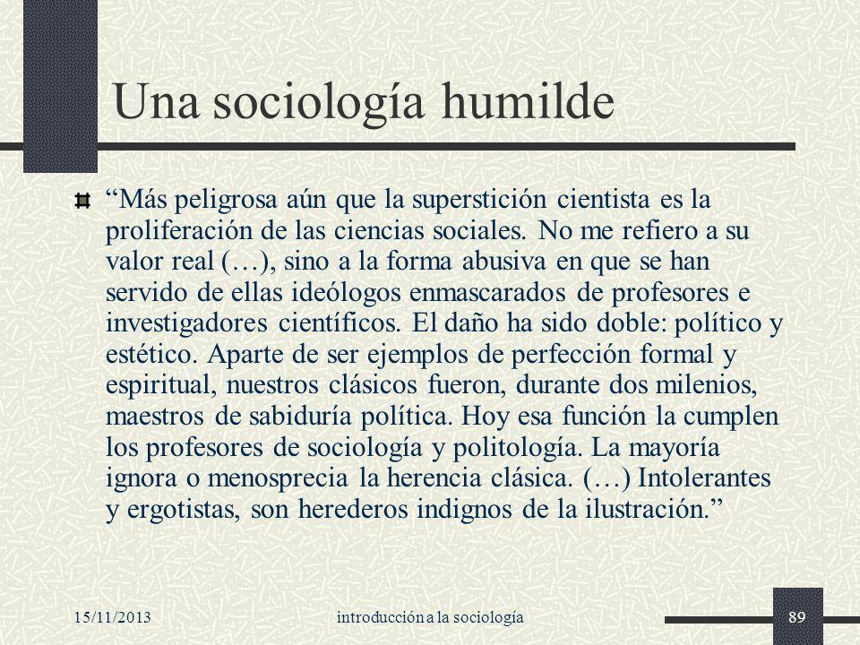 15/11/2013introducción a la sociología89 Una sociología humilde Más peligrosa aún que la superstición cientista es la proliferación de las ciencias so