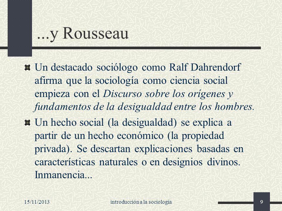 15/11/2013introducción a la sociología9...y Rousseau Un destacado sociólogo como Ralf Dahrendorf afirma que la sociología como ciencia social empieza