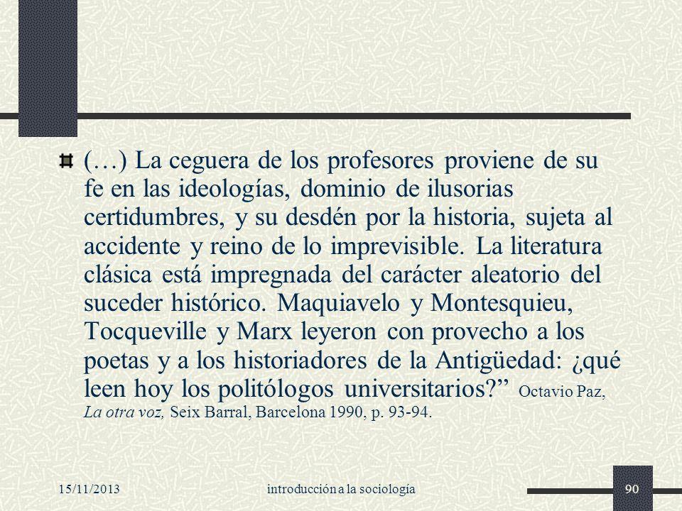 15/11/2013introducción a la sociología90 (…) La ceguera de los profesores proviene de su fe en las ideologías, dominio de ilusorias certidumbres, y su