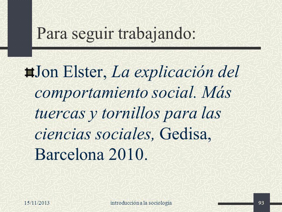 15/11/2013introducción a la sociología93 Para seguir trabajando: Jon Elster, La explicación del comportamiento social. Más tuercas y tornillos para la