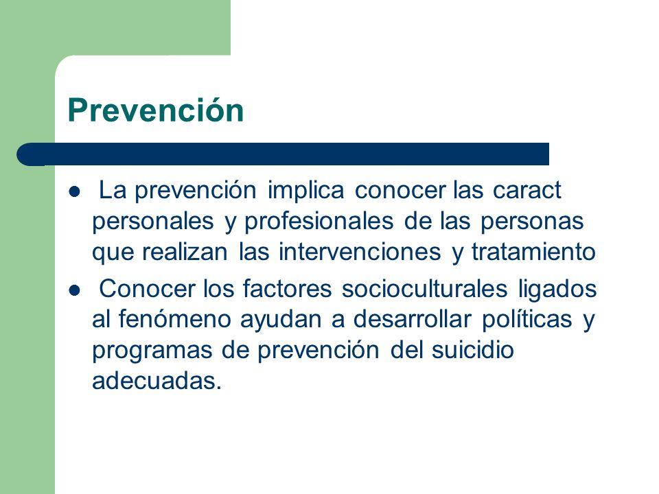 Prevención La prevención implica conocer las caract personales y profesionales de las personas que realizan las intervenciones y tratamiento Conocer l
