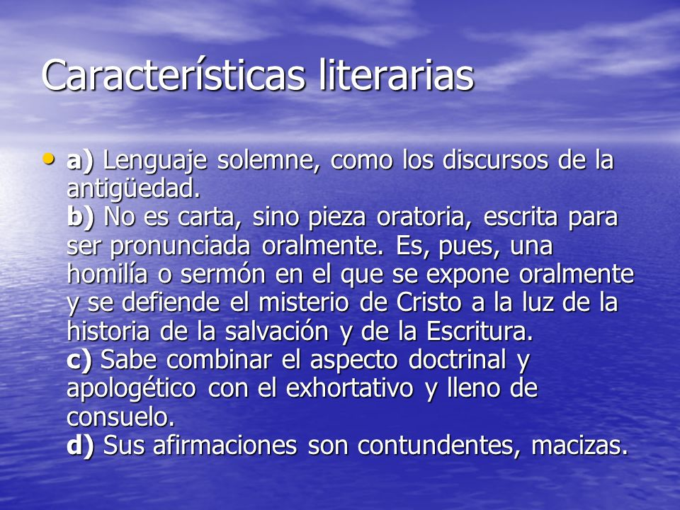 Características literarias a) Lenguaje solemne, como los discursos de la antigüedad. b) No es carta, sino pieza oratoria, escrita para ser pronunciada