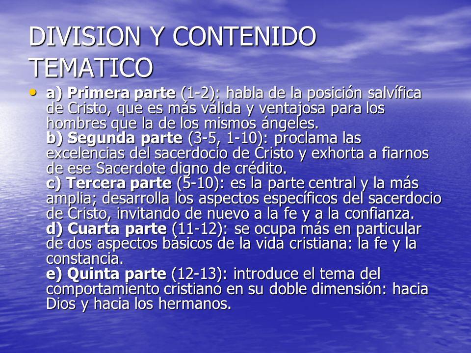 DIVISION Y CONTENIDO TEMATICO a) Primera parte (1-2): habla de la posición salvífica de Cristo, que es más válida y ventajosa para los hombres que la