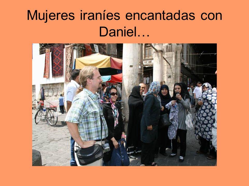 Mujeres iraníes encantadas con Daniel…