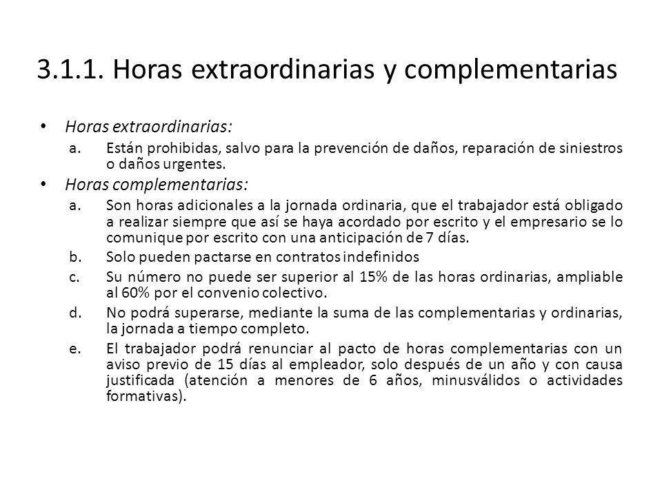 3.1.1. Horas extraordinarias y complementarias Horas extraordinarias: a.Están prohibidas, salvo para la prevención de daños, reparación de siniestros