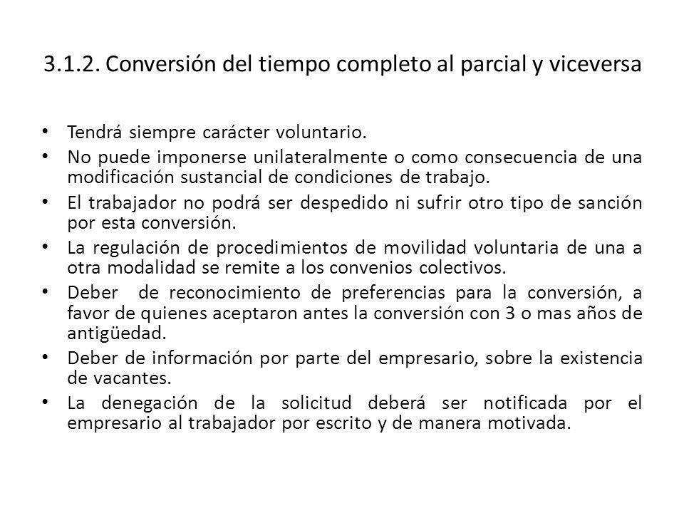 3.1.2. Conversión del tiempo completo al parcial y viceversa Tendrá siempre carácter voluntario. No puede imponerse unilateralmente o como consecuenci