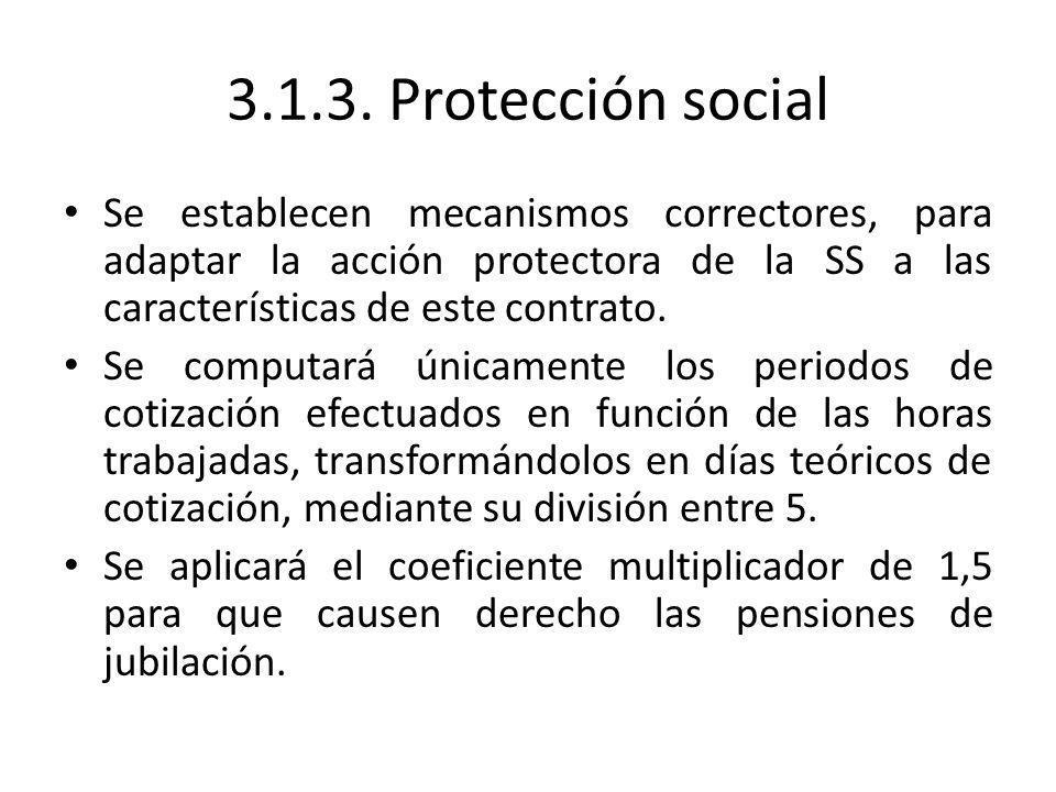 3.1.3. Protección social Se establecen mecanismos correctores, para adaptar la acción protectora de la SS a las características de este contrato. Se c