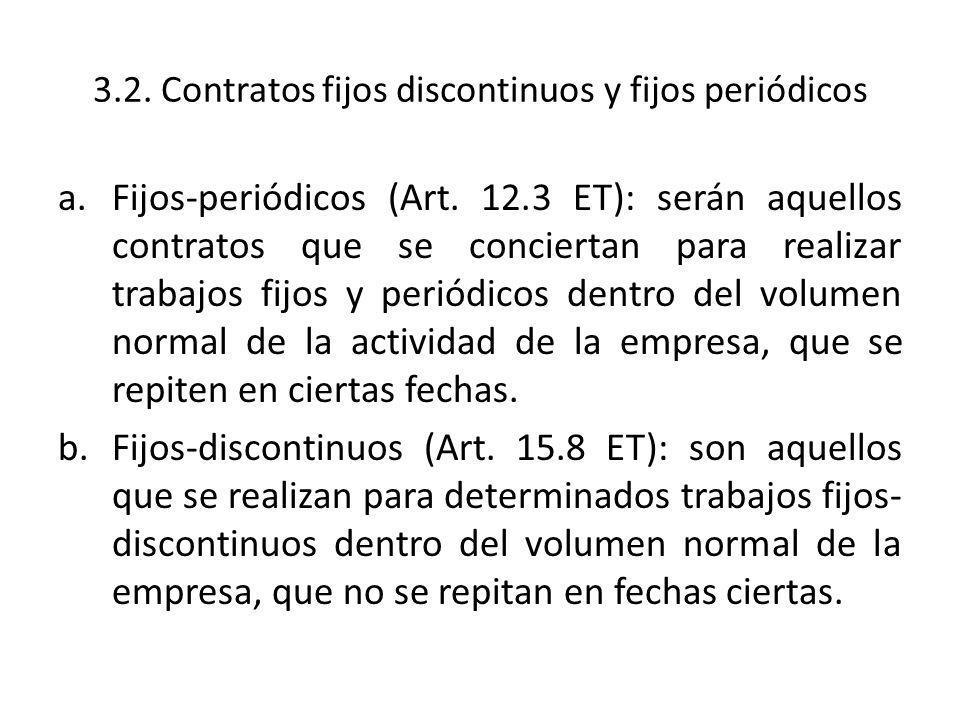 3.2. Contratos fijos discontinuos y fijos periódicos a.Fijos-periódicos (Art. 12.3 ET): serán aquellos contratos que se conciertan para realizar traba