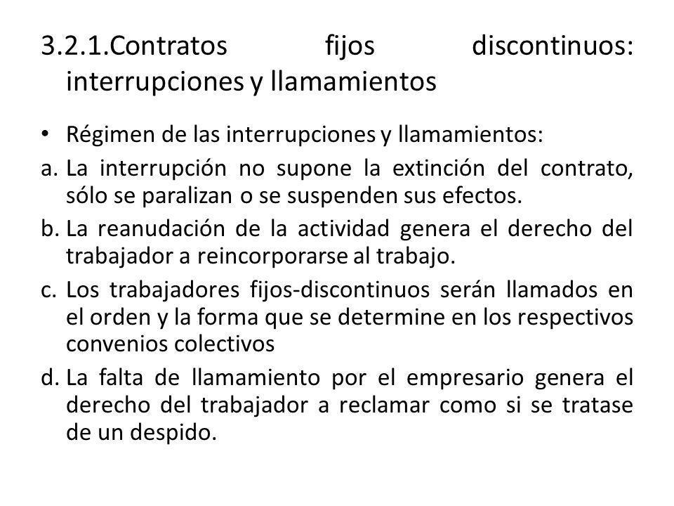 3.2.1.Contratos fijos discontinuos: interrupciones y llamamientos Régimen de las interrupciones y llamamientos: a.La interrupción no supone la extinci
