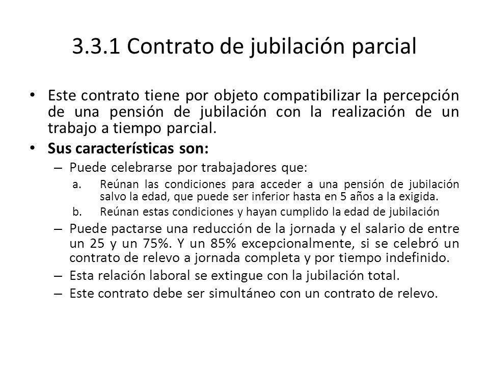 3.3.1 Contrato de jubilación parcial Este contrato tiene por objeto compatibilizar la percepción de una pensión de jubilación con la realización de un