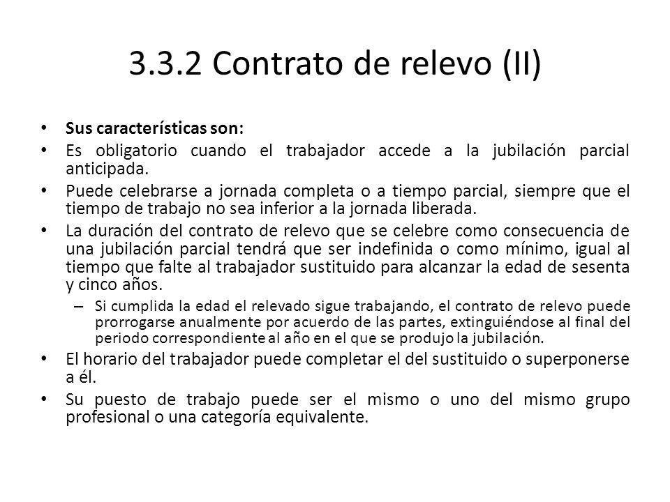 3.3.2 Contrato de relevo (II) Sus características son: Es obligatorio cuando el trabajador accede a la jubilación parcial anticipada. Puede celebrarse