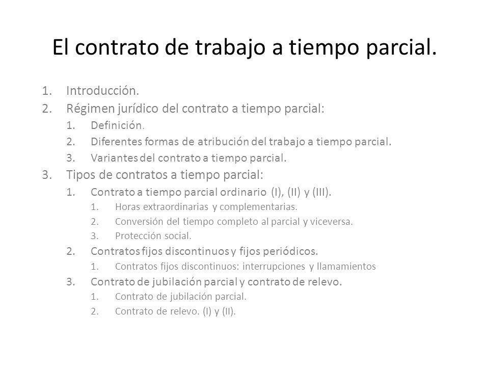 El contrato de trabajo a tiempo parcial. 1.Introducción. 2.Régimen jurídico del contrato a tiempo parcial: 1.Definición. 2.Diferentes formas de atribu