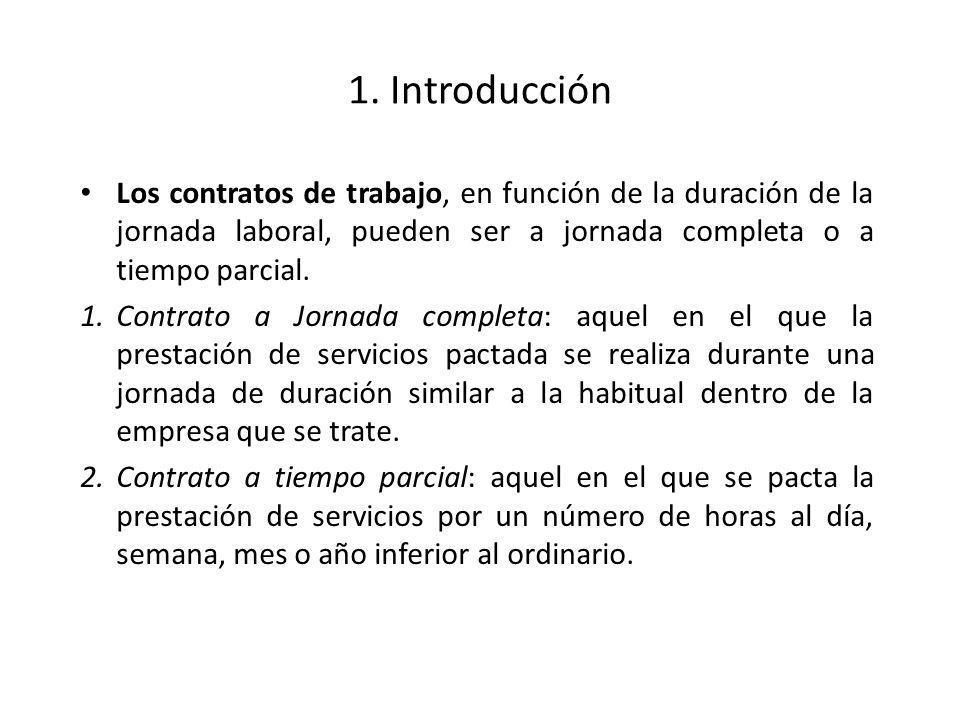1. Introducción Los contratos de trabajo, en función de la duración de la jornada laboral, pueden ser a jornada completa o a tiempo parcial. 1.Contrat