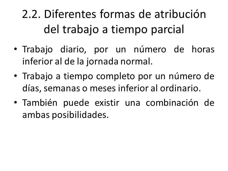 2.2. Diferentes formas de atribución del trabajo a tiempo parcial Trabajo diario, por un número de horas inferior al de la jornada normal. Trabajo a t
