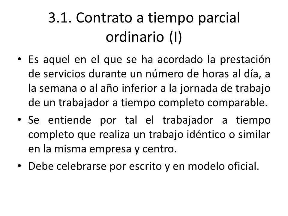 3.1. Contrato a tiempo parcial ordinario (I) Es aquel en el que se ha acordado la prestación de servicios durante un número de horas al día, a la sema