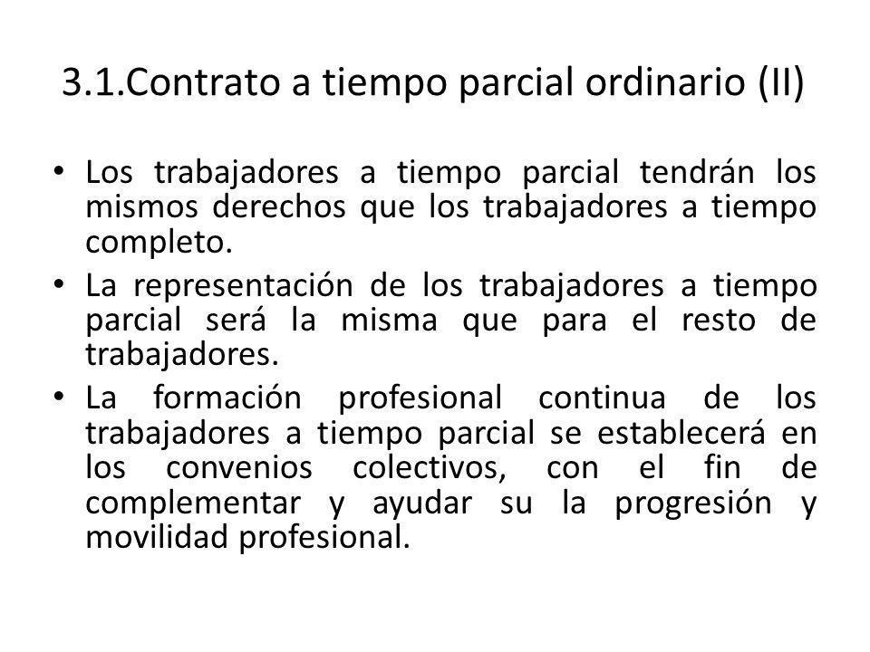 3.1.Contrato a tiempo parcial ordinario (II) Los trabajadores a tiempo parcial tendrán los mismos derechos que los trabajadores a tiempo completo. La
