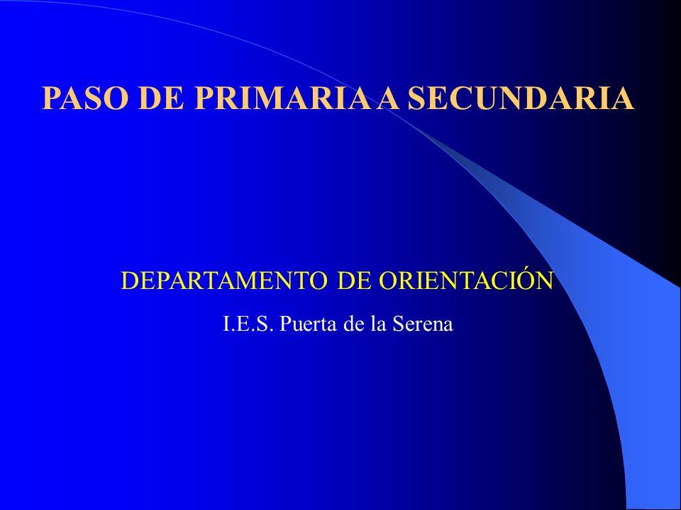 PASO DE PRIMARIA A SECUNDARIA DEPARTAMENTO DE ORIENTACIÓN I.E.S. Puerta de la Serena