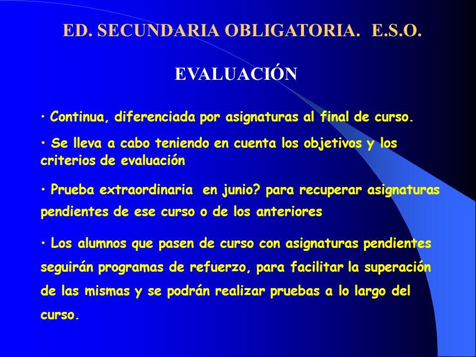 ED. SECUNDARIA OBLIGATORIA. E.S.O. EVALUACIÓN Continua, diferenciada por asignaturas al final de curso. Se lleva a cabo teniendo en cuenta los objetiv