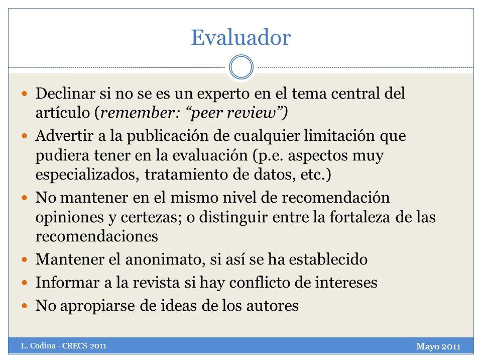 Evaluador Declinar si no se es un experto en el tema central del artículo (remember: peer review) Advertir a la publicación de cualquier limitación qu