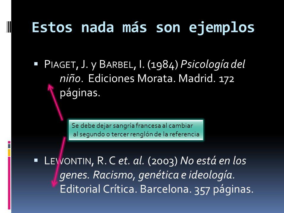 Estos nada más son ejemplos P IAGET, J. y B ARBEL, I. (1984) Psicología del niño. Ediciones Morata. Madrid. 172 páginas. L EWONTIN, R. C et. al. (2003
